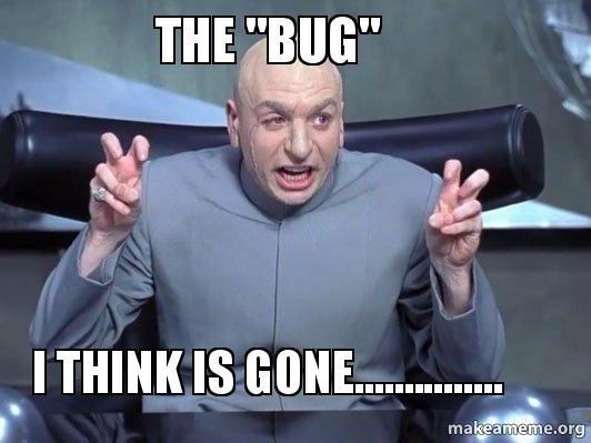 "Austin Powers meme: ""The 'bug'... I think is gone..."""