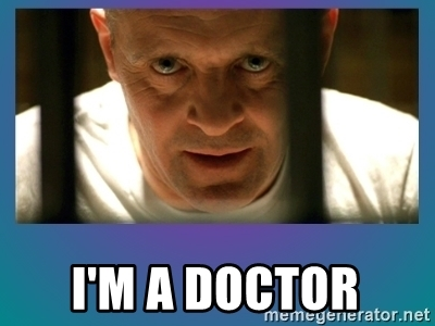 Trust me I'm a doctor meme: Doctor Lecter in the film The Silence of the Lambs