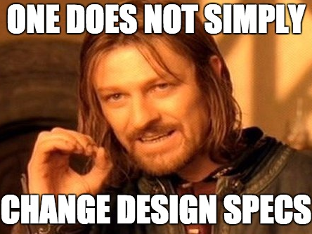 """Lord of the Rings meme: """"One does not simply chance design specs"""""""